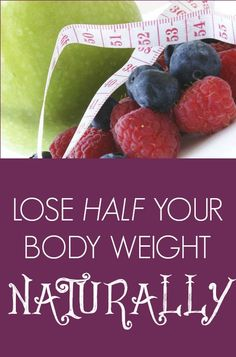 If you're struggling with obesity, you don't have to turn to fad diets or even surgery to lose huge amounts of body fat. | How to Lose Half Your Body Weight Naturally