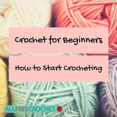 Crochet for Beginners: How to Start Crocheting | AllFreeCrochet.com