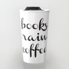 Buy Books. Rain. Coffee. Travel Mug by Katelyn Piontek. Worldwide shipping available at Society6.com. Just one of millions of high quality products available.
