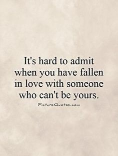 Quotes About Falling In Love With Someone You Cant Have ...