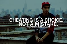 Cheating is a Choice, not a Mistake. #truth