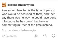 Alexander Hamilton is the type of person who would be accused of theft by a crazy old man that no one takes seriously, and then say that there was no way he could have done it because he has proof that he was committing murder at the time instead. Nos4a2, Hamilton Lin Manuel Miranda, Aaron Burr, Hamilton Musical, What Is Your Name, Dear Evan Hansen, Alexander Hamilton, Founding Fathers, Fandoms