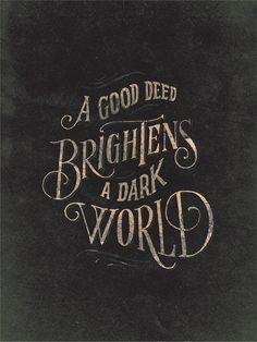 .A good deed brightens a dark world