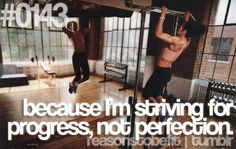 #0143: because I'm striving for progress, not perfection