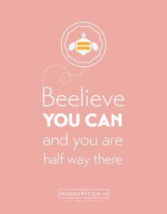 Always believe. #quote #modacritica #bee