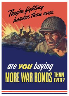 Fighting harder than ever, buy war bonds...