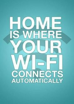 Home is where your wi-fi connects automatically :)