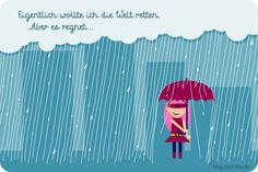 Eigentlich wollte ich die Welt retten. Aber es regnet...