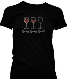 Going Going Gone Wine Glasses Juniors T-shirt Funny Sexy Hot Juniors Shirts X-Large Black
