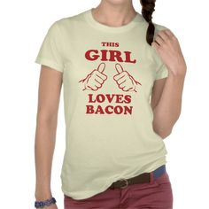 This Girl love Bacon T-shirt ... Girls Love Bacon Too!