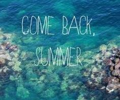 Dear Summer, Come Back.