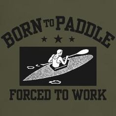 That's me- except I work with kayaks. Guess it could be worse!