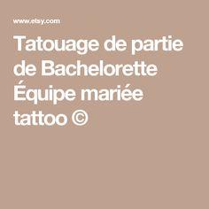 Tatouage de partie de Bachelorette Équipe mariée tattoo ©
