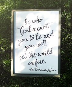 Be who God meant you to be and you will set the world on fire.