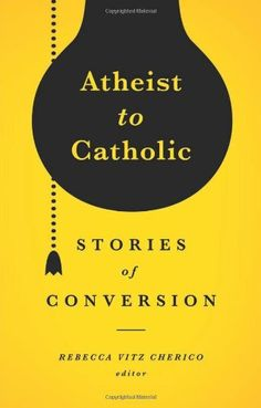 Atheist to Catholic: Stories of Conversion by Rebecca Vitz Cherico http://www.amazon.com/dp/0867169575/ref=cm_sw_r_pi_dp_eNDjvb0A34EH0