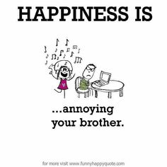 Discover and share Annoying Brother Quotes. Explore our collection of motivational and famous quotes by authors you know and love. Younger Brother Quotes, Brother And Sister Memes, Big Brother Quotes, Brother And Sister Relationship, Brother Humor, Sister Quotes Funny, Hey Brother, Girly Quotes, Cute Quotes