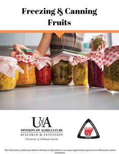 Freezing & Canning Fruits Canning Food Preservation, Preserving Food, Canning Recipes, Snack Recipes, Summer Day Camp, Plant Health, Food Safety, Homemaking, Arkansas