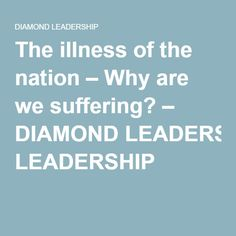 The illness of the nation – Why are we suffering? – DIAMOND LEADERSHIP