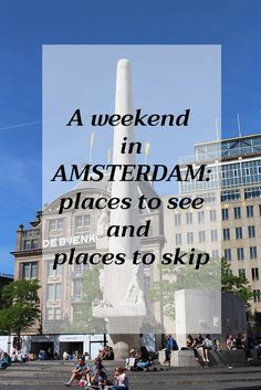 A weekend in Amsterdam, Netherlands: places to see and skip