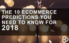 2018 is quickly approaching, is your eCommerce business ready to have the most profitable year ever? Here are 10 trend predictions you need to know for Need To Know, Ecommerce, E Commerce