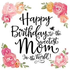 Happy Birthday To The Sweetest Mom In The World birthday happy birthday happy birthday wishes birthday quotes happy birthday quotes happy birthday pics happy birthday mom birthday images birthday image quotes happy birthday image Birthday Greetings For Mom, Birthday Message For Mom, Happy Birthday Mom Quotes, Birthday Wishes For Mother, Birthday Card Messages, Birthday Quotes For Daughter, Birthday Card Sayings, Birthday Cards For Mom, Best Birthday Wishes