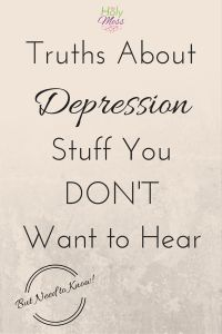 Truths About Depression: Stuff You Don't Want to Hear, but Need to Know! This is the real-deal stuff that people don't talk about, but you really need to know about depression. Straight talk about depression, and what to do about it.