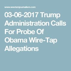 03-06-2017   Trump Administration Calls For Probe Of Obama Wire-Tap Allegations