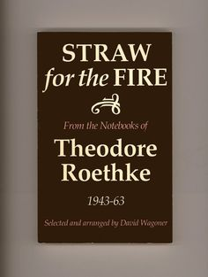 "Theodore Roethke. ""Straw For the Fire, From the Notebooks of Theodore Roethke 1943 - 63"" Selected and with an Introduction by David Wagoner. First Printing of the University  of Washington Press Edition in the Trade Paperback format, 1980. For sale by Professor Booknoodle $18.00 USD"