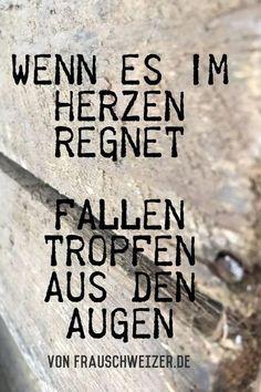 Side note: when it rains in the heart - Ms. Randnotiz: Wenn Es Im Herzen Regnet – Frau Schweizer When it rains in the heart, sadness, cry, saying, sayings from Swiss - Motivational Quotes For Life, Wise Quotes, Inspirational Quotes, Quotes Positive, German Quotes, Quotation Marks, True Words, Cool Words, Decir No