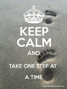 Keep calm and take one step at a time Work one step closer to your objective! Great Quotes, Quotes To Live By, Funny Quotes, Inspirational Quotes, Motivational Sayings, Quotes Quotes, Motivational Wallpaper, Keep Calm Posters, Keep Calm Quotes