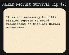 S.H.I.E.L.D. Recruit Survival Tip #95:It is not necessary to title mission reports to sound reminiscent of Sherlock Holmes adventures.