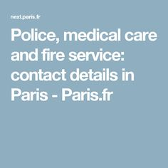 Police, medical care and fire service: contact details in Paris - Paris.fr