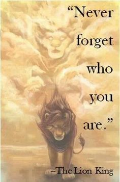 Lion King. Never Forget Who You Are quote