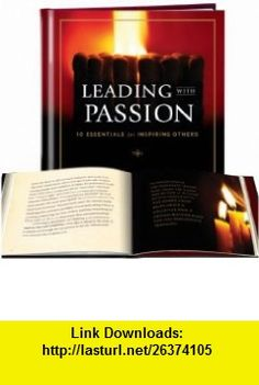 Leading with Passion 10 Essentials for Inspiring Others (9781608101184) John J. Murphy , ISBN-10: 1608101185  , ISBN-13: 978-1608101184 , ASIN: B004CZAC0C , tutorials , pdf , ebook , torrent , downloads , rapidshare , filesonic , hotfile , megaupload , fileserve