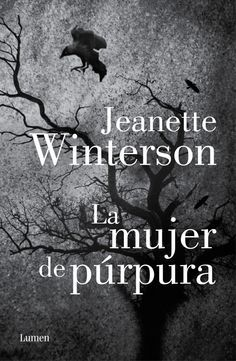 """LA MUJER DE PÚRPURA. - """"El Norte es un lugar oscuro..."""" Así empieza esta novela de Jeanette Winterson, que ha cautivado al público y a la crítica. Podríamos definirla como una novela gótica porque ahí están todos los elementos del género, pero la voz tan peculiar de esta autora la convierte en una gran novela a secas. La historia se basa en un hecho real: el juicio a unas mujeres en Lancashire, acusadas de brujería en tiempos..."""