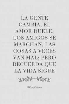 """""""La gente cambia, el #Amor duele, los #Amigos se marchan, las cosas a veces van mal; pero recuerda que la #Vida sigue"""". @candidman #Frases #Motivacion"""