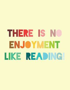 There is no enjoyment like reading