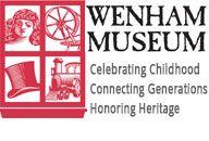 Wenham Museum Wenham Museum 132 Main St, Wenham, MA 01984