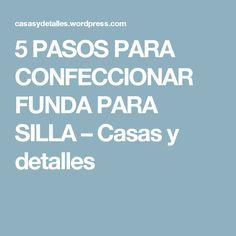 5 PASOS PARA CONFECCIONAR FUNDA PARA SILLA – Casas y detalles
