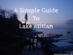 A Simple Guide To Lake Atitlan :http://www.livedreamwander.com/simple-guide-lake-atitlan/