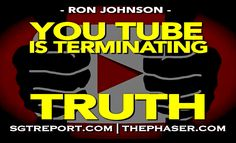 EXCLUSIVE: YOU TUBE IS NOW TERMINATING TRUTH