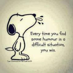 every time you find some humor in a difficult situation you win