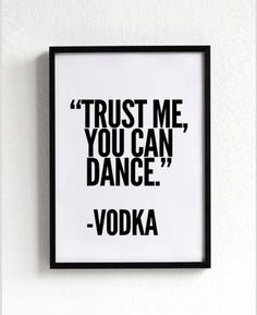 Vodka Poster, Typography Poster, wall decor, Mottos, Handwritten, Giclee art, inspiration, party quote, motivational, trust me you can dance...: