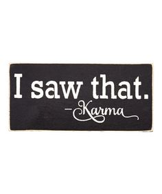 Another great find on #zulily! 'I Saw That - Karma' Wall Sign #zulilyfinds