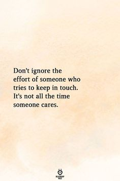 Don't ignore the effort of someone who tries to keep in touch. It's not all the time someone cares. Relationship Effort Quotes, Relationships, Quotes About Effort, She Quotes, Words Quotes, Sayings, Text Quotes, Wisdom Quotes, You Deserve Better Quotes