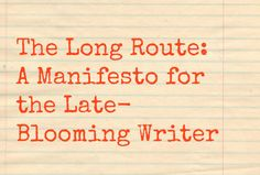 The Long Route: A Manifesto for the Late-Blooming Writer - Aerogramme Writers' Studio Fiction Writing, Writing Advice, Writing Resources, Writing Help, Writing A Book, Writing Prompts, Writing Studio, Writing Corner, Start Writing