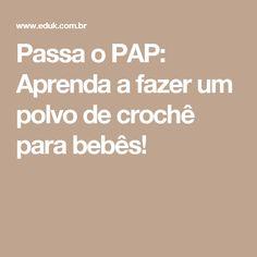 Passa o PAP: Aprenda a fazer um polvo de crochê para bebês!