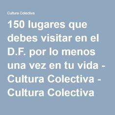 150 lugares que debes visitar en el D.F. por lo menos una vez en tu vida - Cultura Colectiva - Cultura Colectiva