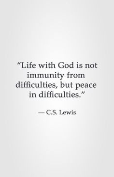 """Life with God is not immunity from difficulties, but peace in difficulties."" -C.S. Lewis (scheduled via http://www.tailwindapp.com?utm_source=pinterest&utm_medium=twpin&utm_content=post203949941&utm_campaign=scheduler_attribution)"