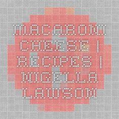 MACARONI CHEESE | Recipes | Nigella Lawson